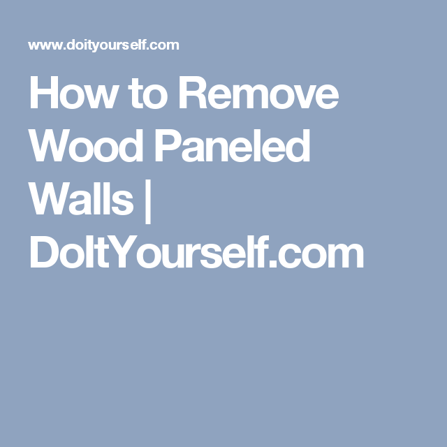 How To Remove Wood Paneled Walls