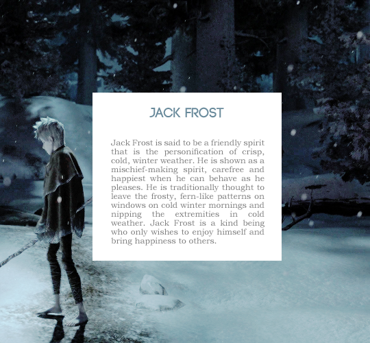 Jack Frost---- way more than that...he's also GORGEOUS, HOT, AND THE ONE I WISH WERE REAL!