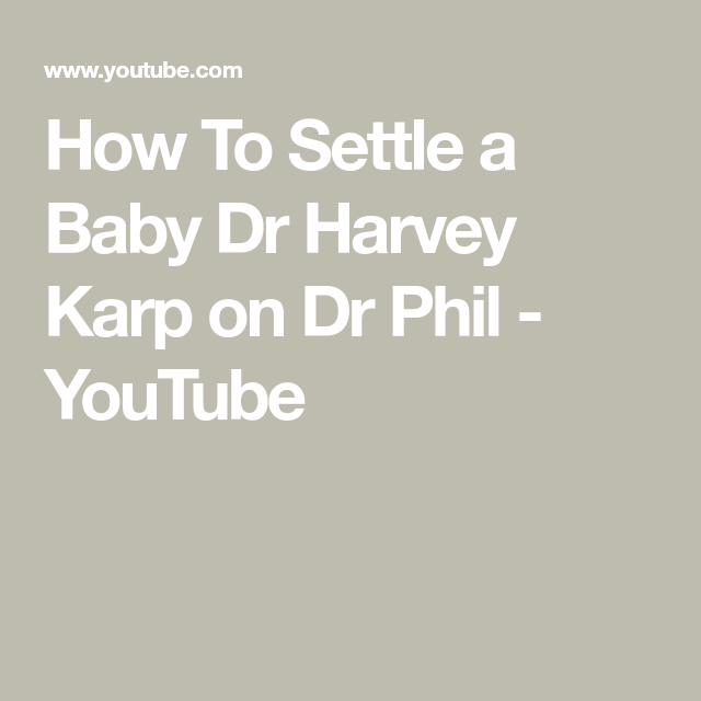 How To Settle A Baby Dr Harvey Karp On Dr Phil Youtube Baby Doctor Dr Phil Dr Phil Youtube