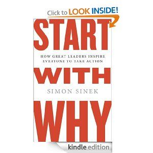 Start with Why: How Great Leaders Inspire Everyone to Take Action: Simon Sinek: Amazon.com: Kindle Store