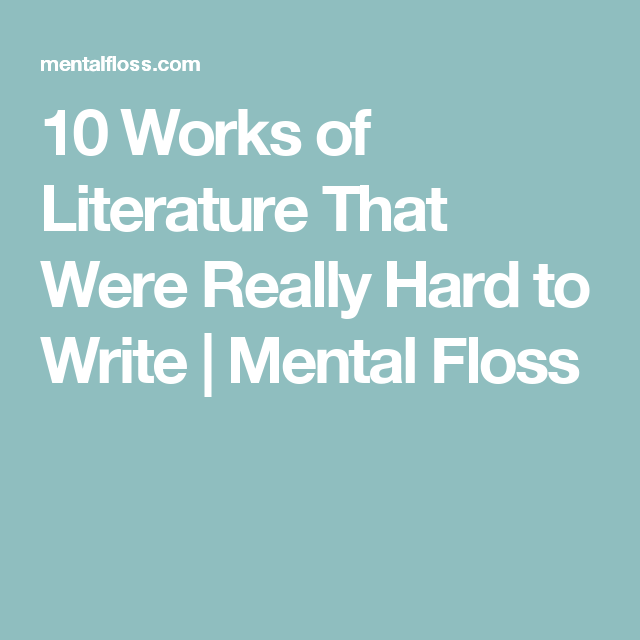 10 Works of Literature That Were Really Hard to Write | Mental Floss