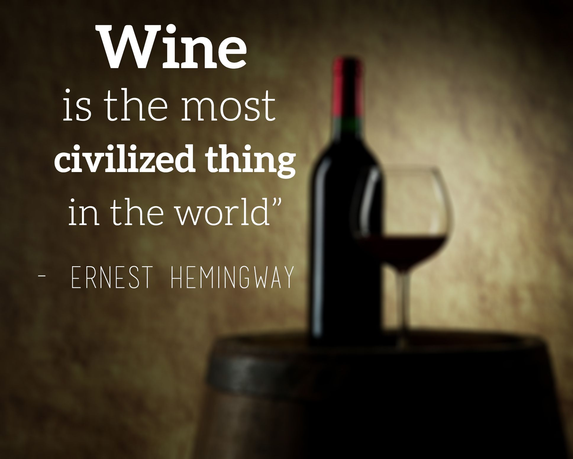 Wine is the most civilized thing in the world\