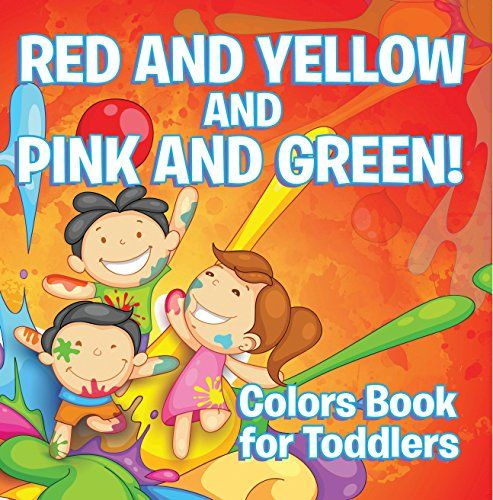 Red and Yellow and Pink and Green!: Colors Book for Toddlers: Early ...