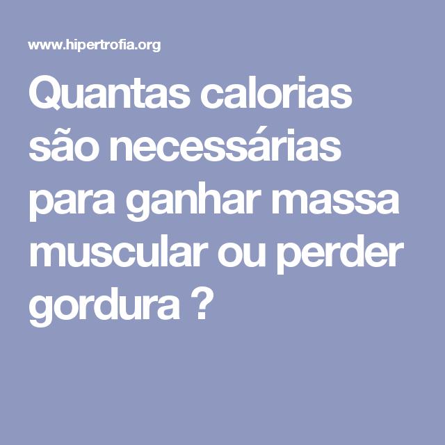 Quantas calorias são necessárias para ganhar massa muscular ou perder gordura ?
