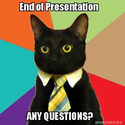Meme Creator End Of Presentation Any Questions Meme Generator