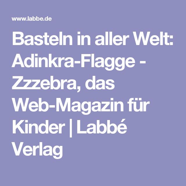 Basteln In Aller Welt Adinkra Flagge Zzzebra Das Web Magazin Fur Kinder Labbe Verlag Nachts Im Museum Papier Falten Kinder