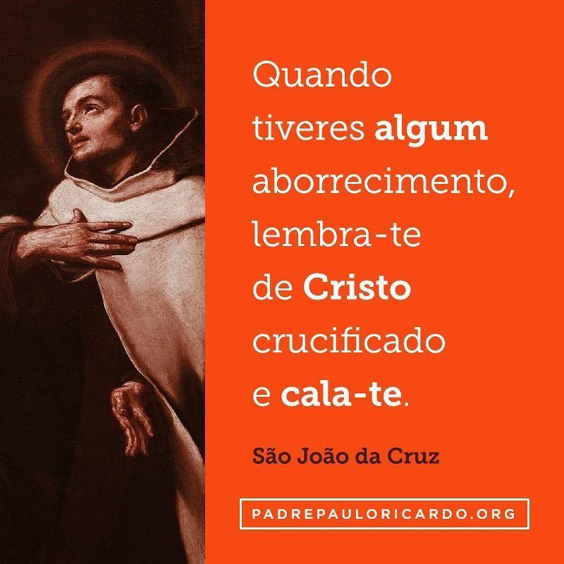 São João Da Cruz Frases Quando Tiveres Algum Aborrecimento Lembra