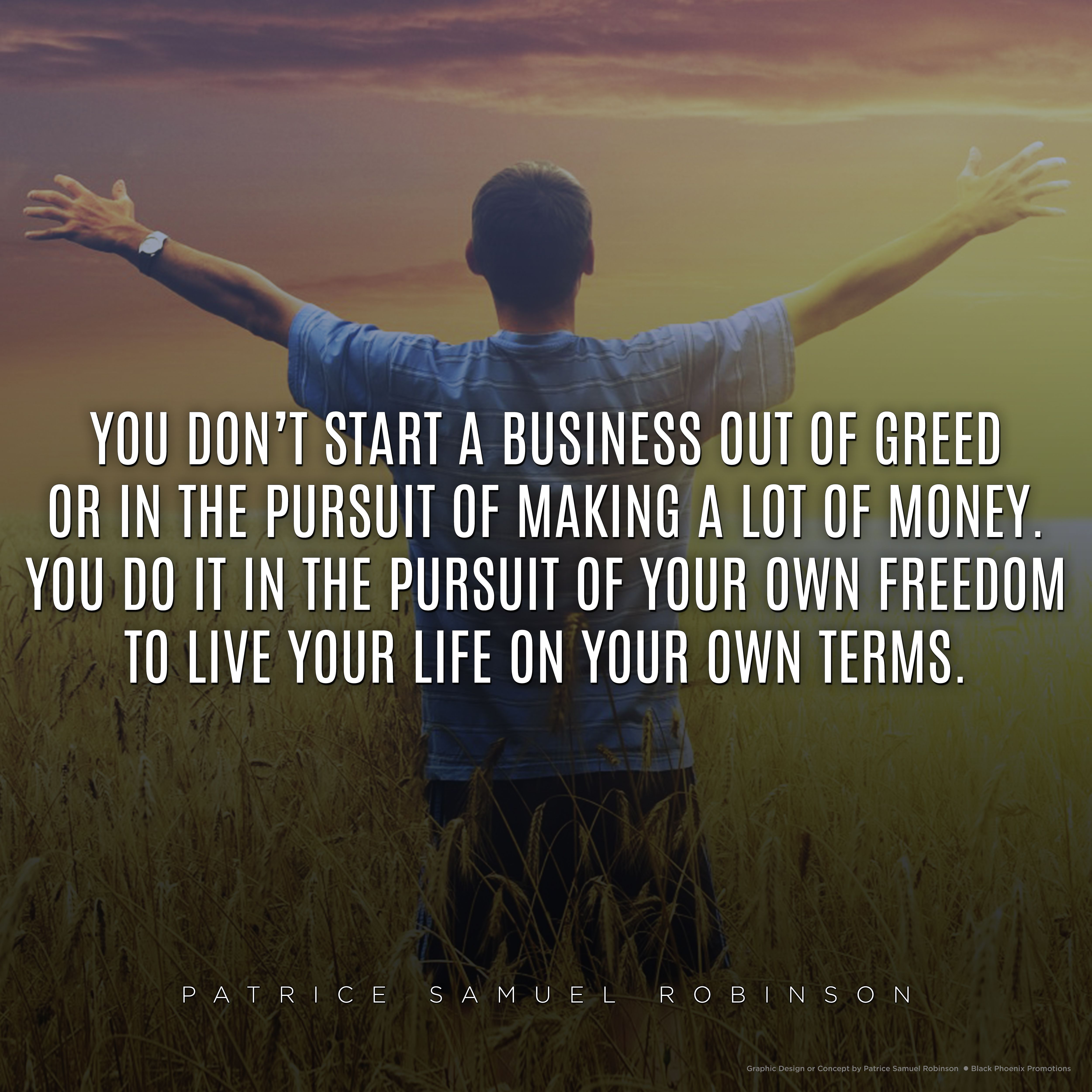 You don t start a business out of greed or in the pursuit of