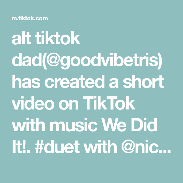Alt Tiktok Dad Goodvibetris Has Created A Short Video On Tiktok With Music We Did It Duet With Nickfosterjokes Not Me Having To Use Click Duet Dads Music