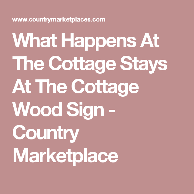 What Happens At The Cottage Stays At The Cottage Wood Sign