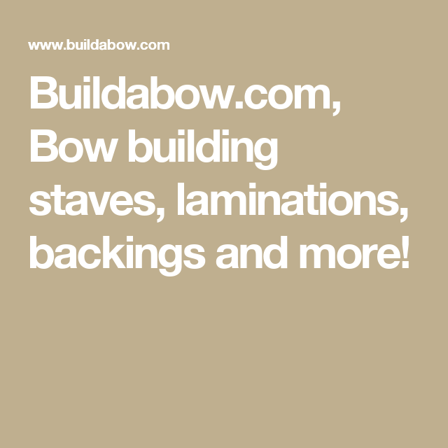 Buildabow Com Bow Building Staves Laminations Backings And More Bows Staffing My Boys