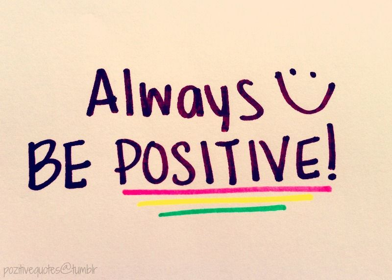Always Be Positive Thinking Quotes Always Be Positive Positive
