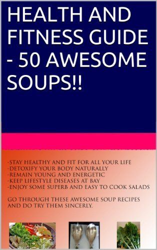 HEALTH AND FITNESS GUIDE - 50 AWESOME SOUPS!! by ANANT SINGH, http://www.amazon.com/dp/B00KJ0OHD2/ref=cm_sw_r_pi_dp_j0qHtb0GRK2E2