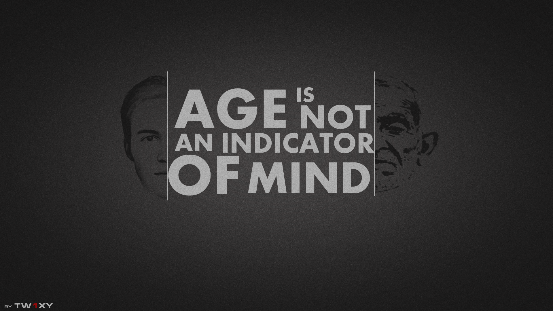 """Age is not an indicator of mind"""