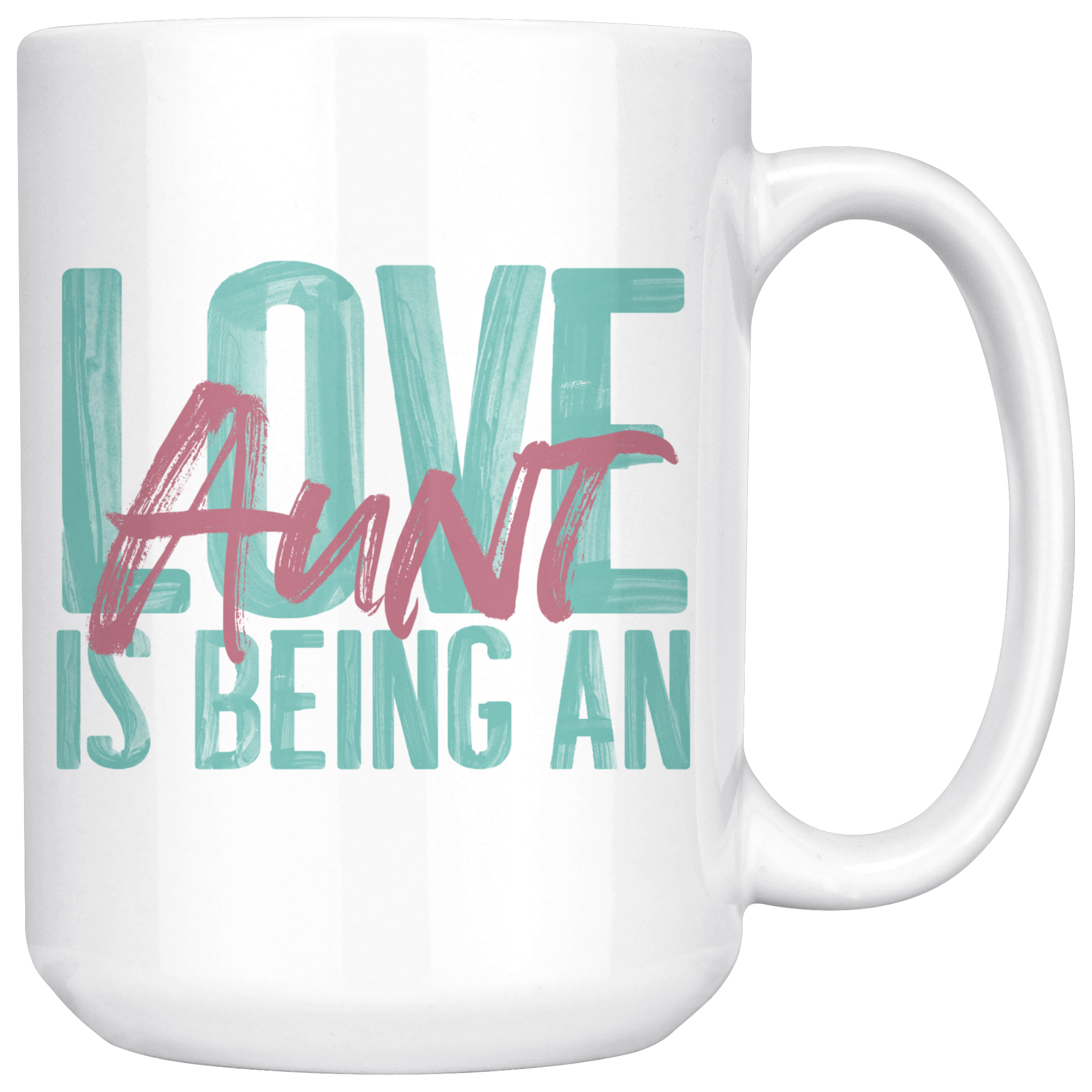 Love is being an Aunt 15 oz White Coffee Mug White