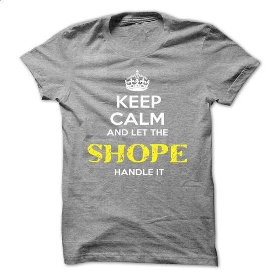 Keep Calm And Let SHOPE Handle It - #shirt details #hoodie refashion. GET YOURS => https://www.sunfrog.com/Automotive/Keep-Calm-And-Let-SHOPE-Handle-It-waffpyhvap.html?68278