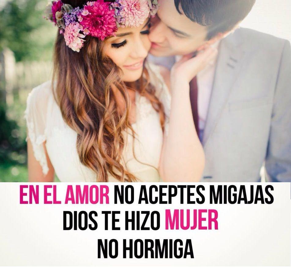En el amor no aceptes migajas, DIOS te hizo mujer no hormiga ...