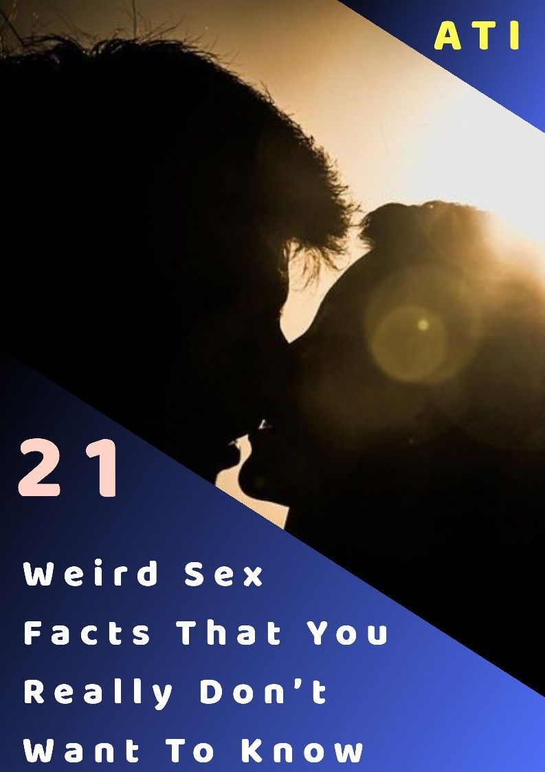 New Funny Pins 21 Weird Sex Facts That You Really Don't Want To Know You've been doing it since you were 17, will do it with four to six people in your lifetime, and, even if you're married, will still do it at least once a week. But how much do you really know about sex? 6