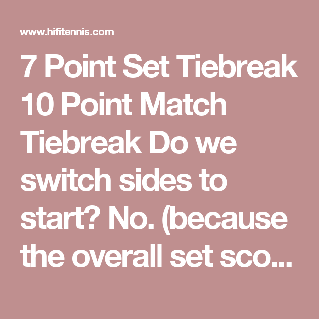 7 Point Set Tiebreak 10 Point Match Tiebreak Do We Switch Sides To Start No Because The Overall Set Score Is Even At 6 6 Yes If 10 Points 10 Things Switch