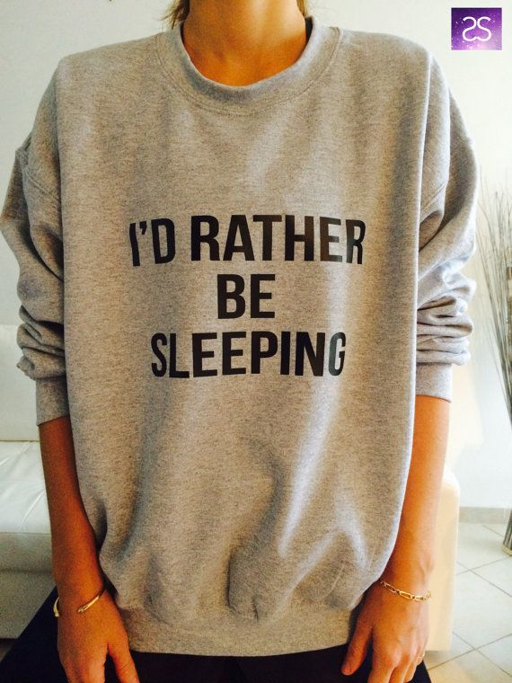 I\u0027d rather be sleeping sweatshirt jumper cool fashion gift girls UNISEX  sizing women sweater funny cute teens dope teenagers tumblr blogger