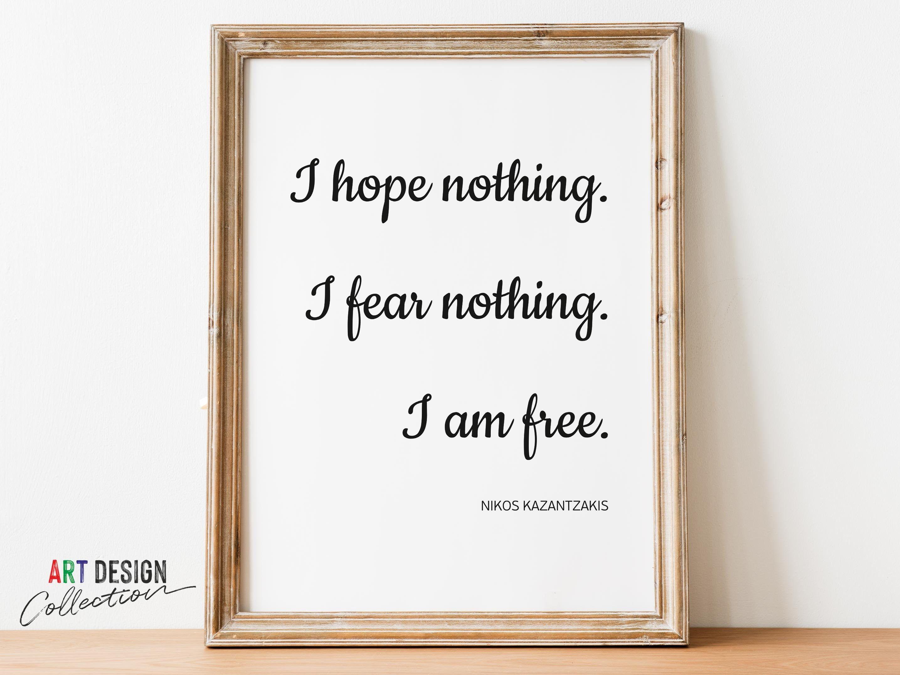 Nikos Kazantzakis. I hope nothing I fear nothing I am free. Printable Wall Art Decor Downloadable Wall Prints  Quotes and sayings