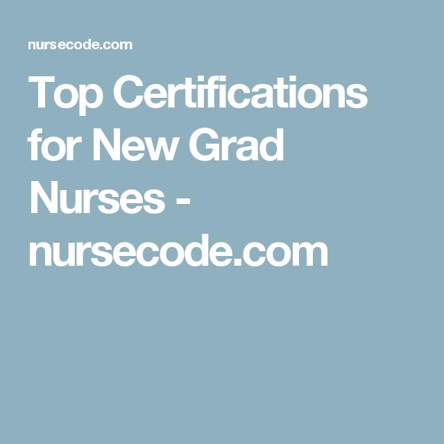 Top Certifications For New Grad Nurses Pinterest Nursing Career