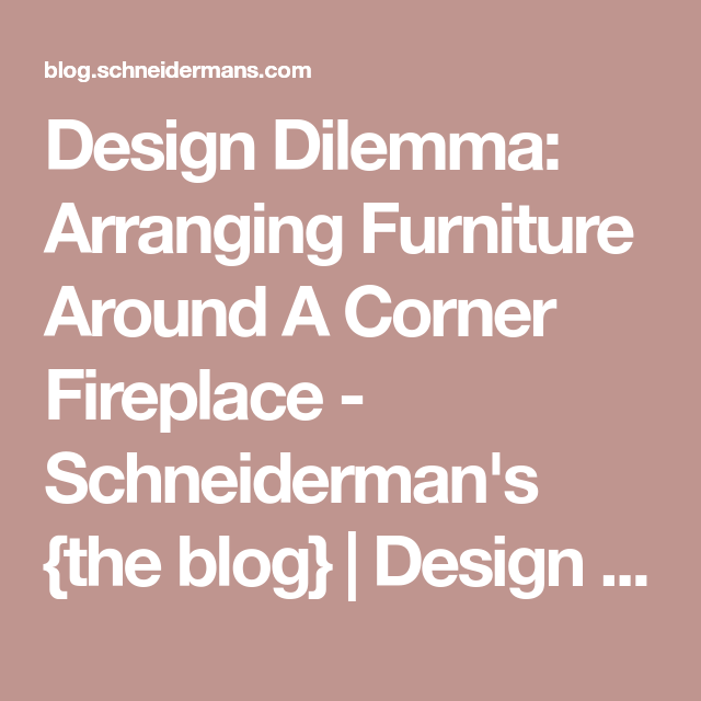 Design Dilemma: Arranging Furniture Around A Corner Fireplace ...
