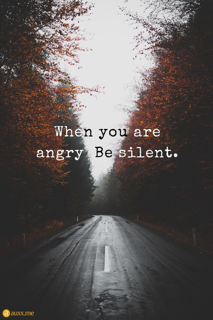 When you are angry Be silent When you are angry Be silent