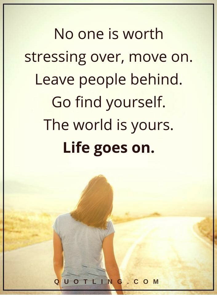 Move On Quotes No One Is Worth Stressing Over Move On Leave People