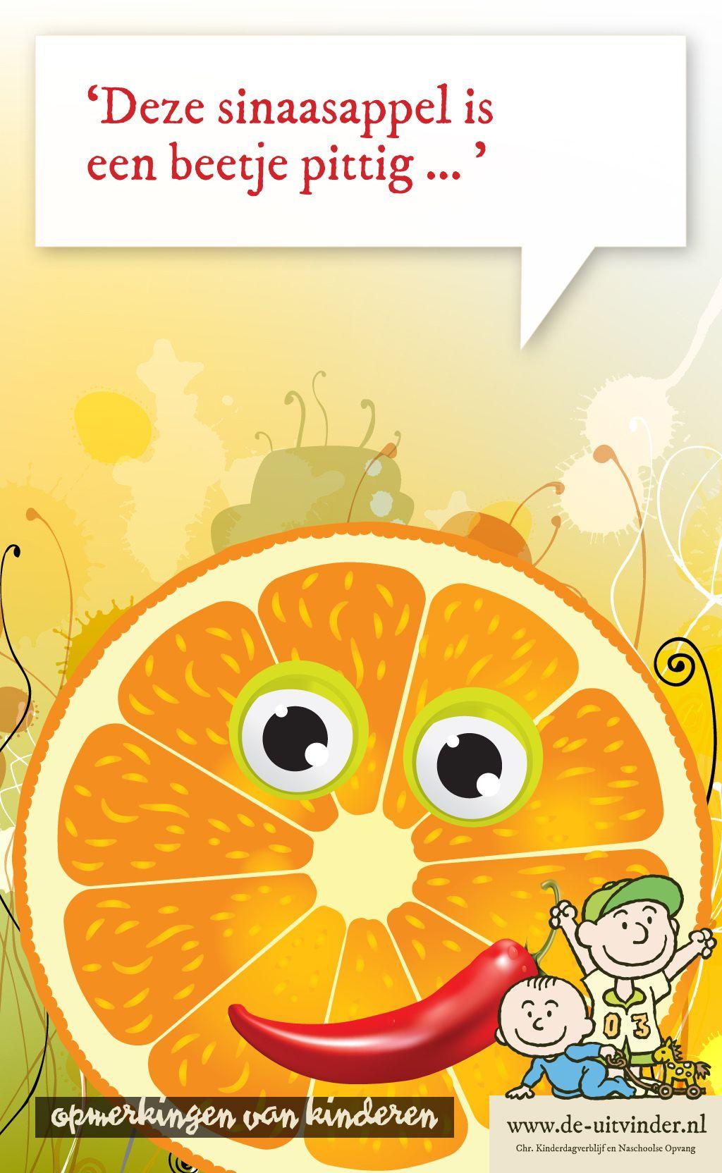 'Deze sinaasappel is een beetje pittig ... ' Heerlijk die peuterpraat. www.de-uitvinder.nl