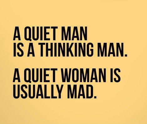 A quiet man vs. A quiet woman.