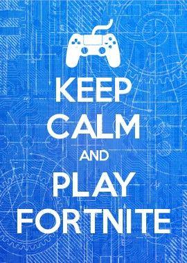Keep Calm And Play Fortnite Fortnite In 2018 Pinterest