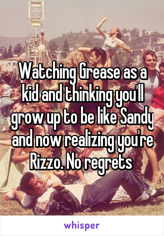 Watching Grease As A Kid And Thinking Youll Grow Up To Be Like