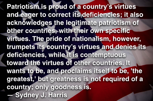 Patriotism Is Proud Of A Country S Virtues And Eager To Correct Its Deficiencies It Also Acknowledges The Legitimate Patriotism Of Ot Words Greatful Patriotic