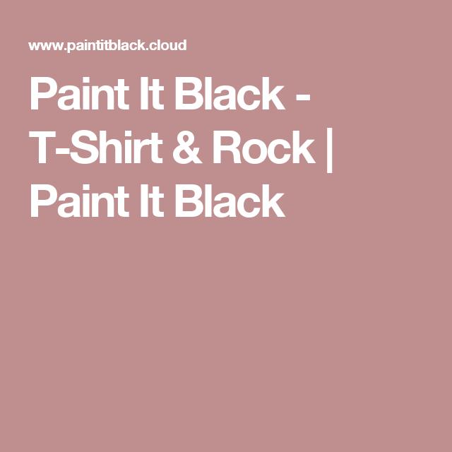 Paint It Black - T-Shirt & Rock | Paint It Black