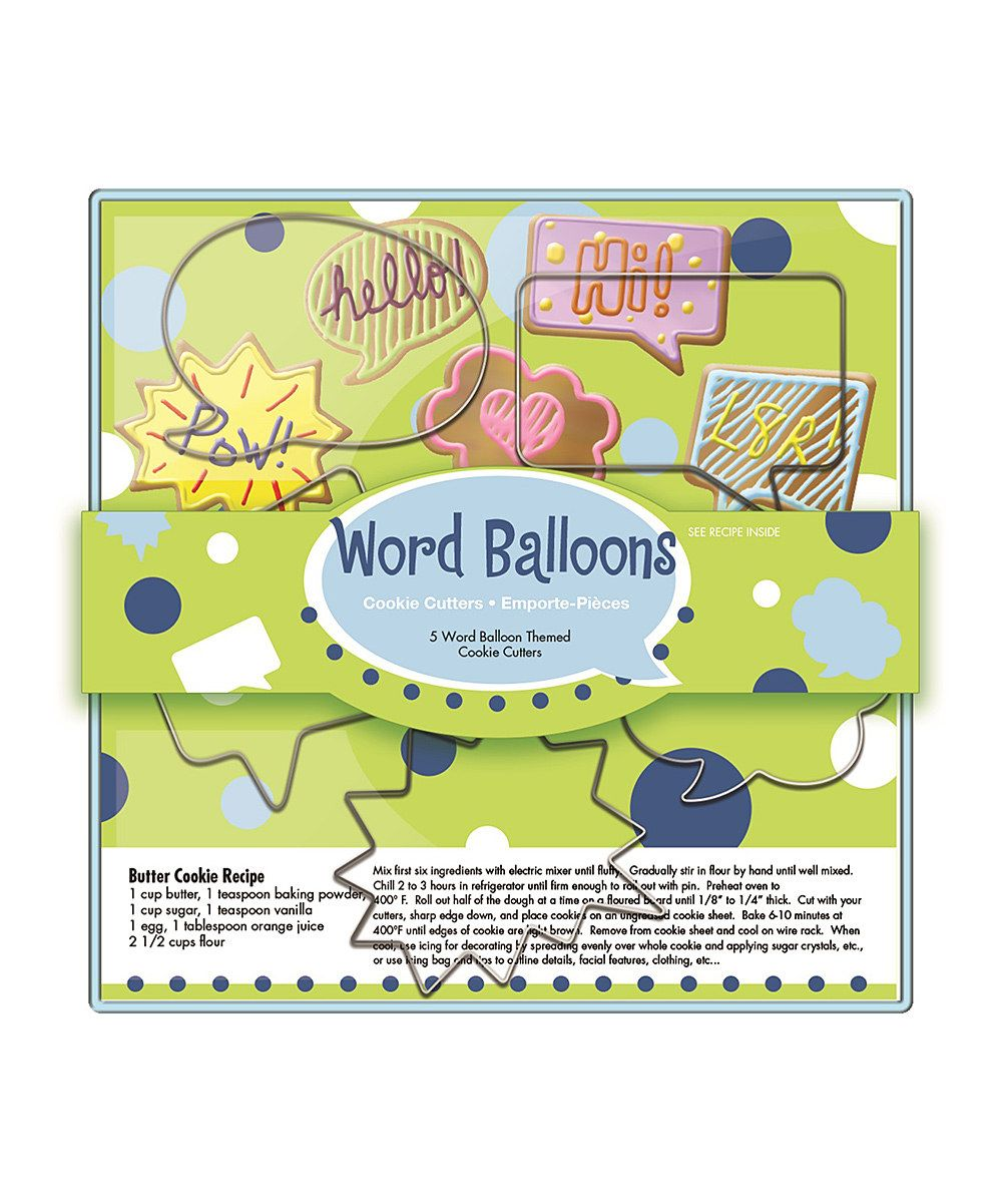 Fox Run Word Balloons Cookie Cutter Set | zulily  . $6.99 $9.00 Product Description:  Create tons of sweetly shaped cookies with this set of cutters. With five to use, there's enough for an assistant baker or two to help out.      Includes five cookie cutters     Packaged: 5.2'' W x 7.2'' H x 1.1'' D     Tin-plated steel     Hand wash     Imported