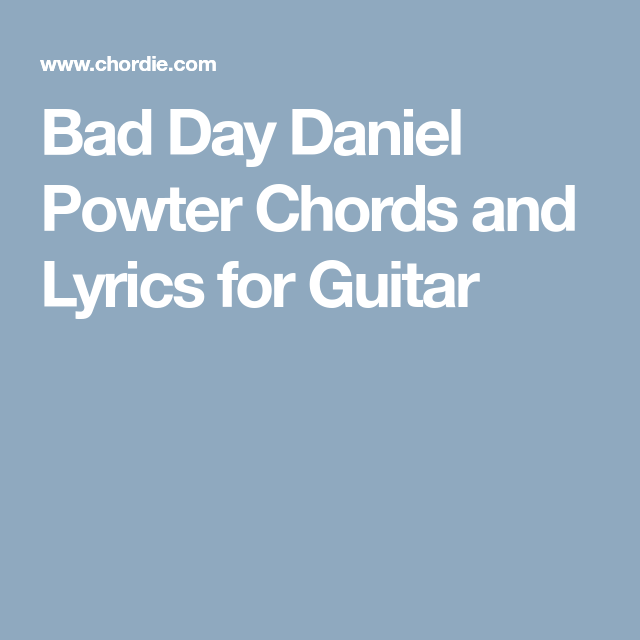 Bad Day Daniel Powter Chords And Lyrics For Guitar Tablature Lyrics
