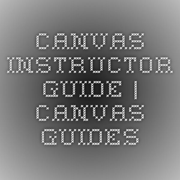 Canvas Instructor Guide | Canvas Guides
