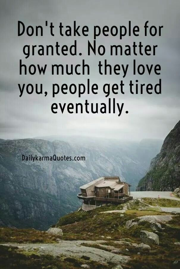 You Took Me And My Love For Granted Granted Quotes Hubby Quotes Words Of Wisdom Quotes