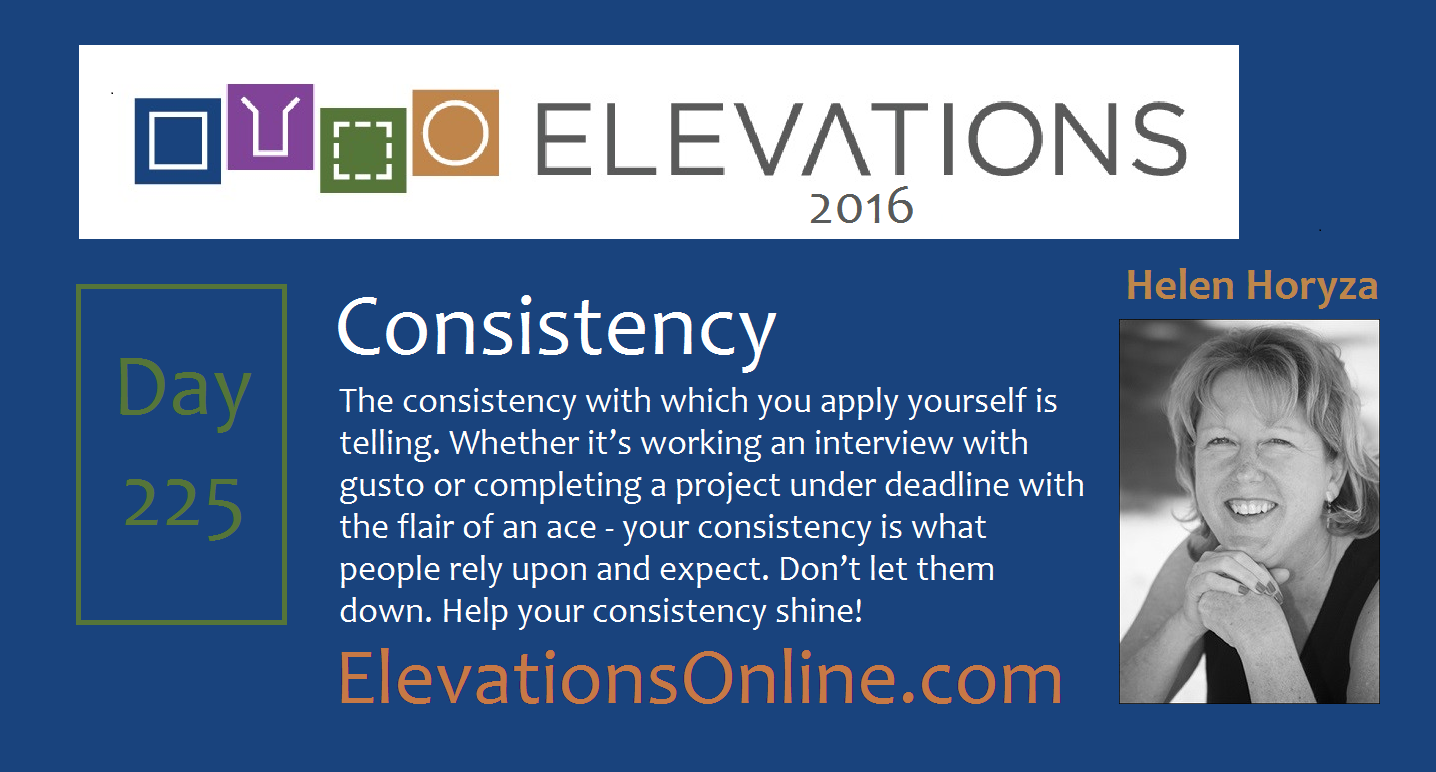 Daily Perspective 225 | Consistency – The consistency with which you apply yourself is telling. Whether it's working an interview with gusto or completing a project under deadline with the flair of an ace - your consistency is what people rely upon and expect. Don't let them down. Help your consistency shine! #Quotes #Projects