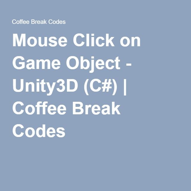 Mouse Click on Game Object - Unity3D (C#) Coffee Break Codes