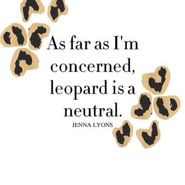 "Leopard is the new black"" -Jenna Lyons, President & Executive Creative Director of J. Crew  
