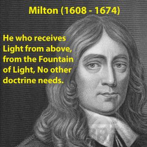 Milton is one of the greatest writers in the history of world literature. His Paradise Lost is among the greatest works ever written. He was a champion of freedom, and influenced the chain of thought that led to the American revolution.