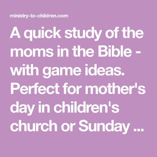 A quick study of the moms in the Bible - with game ideas ...