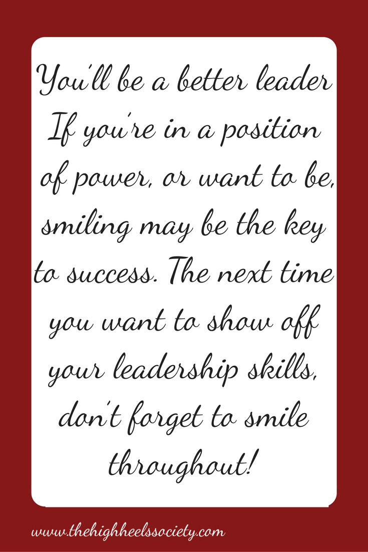 You'll be a better leader. Benefits of smiling. The High Heels Society
