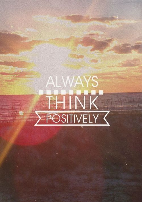 Always Think Positively Life Quotes Quote Positive Lessons Sayings Good Thoughts
