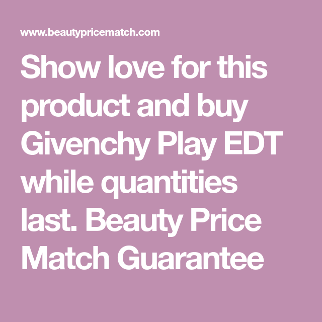 Show Love For This Product And Buy Givenchy Play Edt While Quantities Last Beauty Price Match Guarantee Givenchy Edt Play