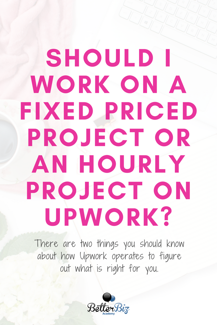 Should I Work On A Fixed Priced Project Or An Hourly Project On Upwork Better Biz Academy Upwork Writing Jobs Freelance Writing Jobs