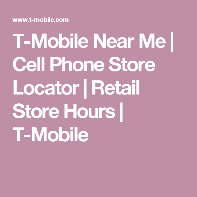 T Mobile Near Me Cell Phone Store Locator Retail Store Hours