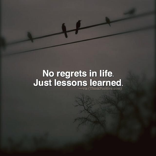Positive Quotes No Regrets In Life Just Lessons Learned Via